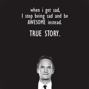 When-I-get-sad8230 If-it-were-only-that-easy. Quote-from-the-Barney-Stinson-character-in-the-tv-series-8220How-I-Met-Your-Mother8221